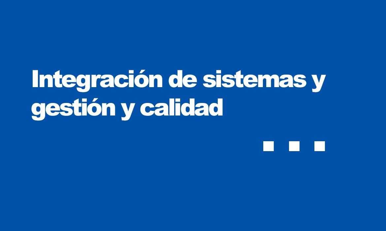 Integración de sistemas de gestión y calidad